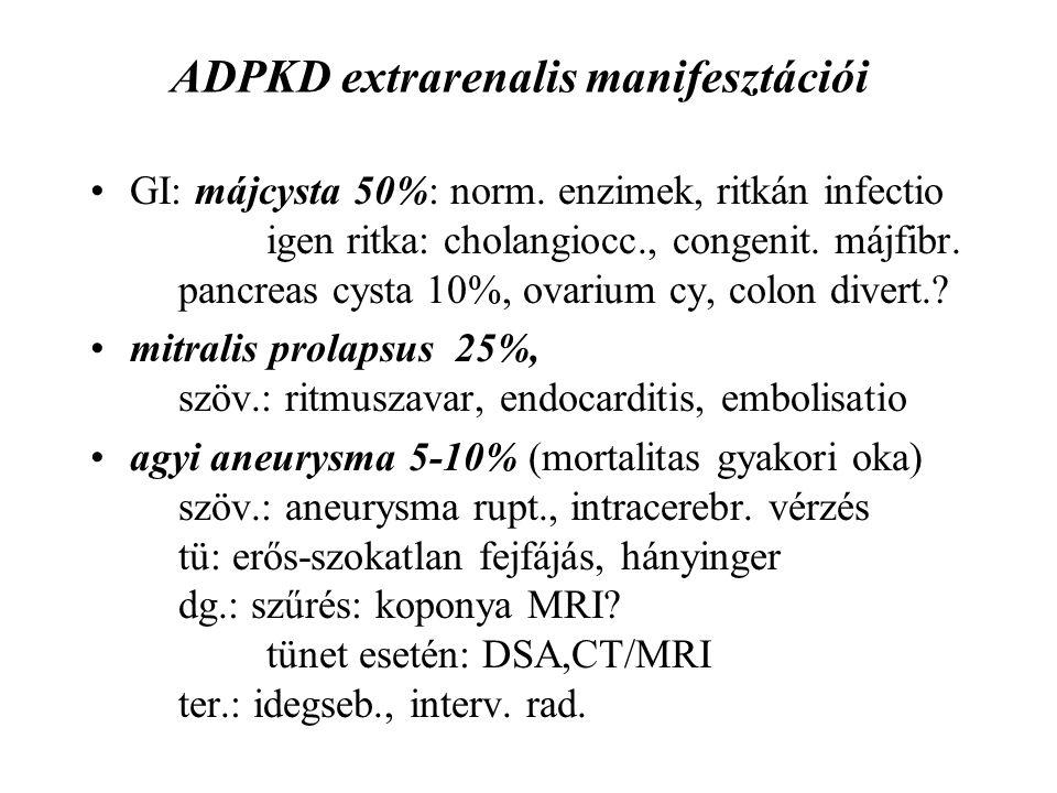 ADPKD extrarenalis manifesztációi GI: májcysta 50%: norm. enzimek, ritkán infectio igen ritka: cholangiocc., congenit. májfibr. pancreas cysta 10%, ov
