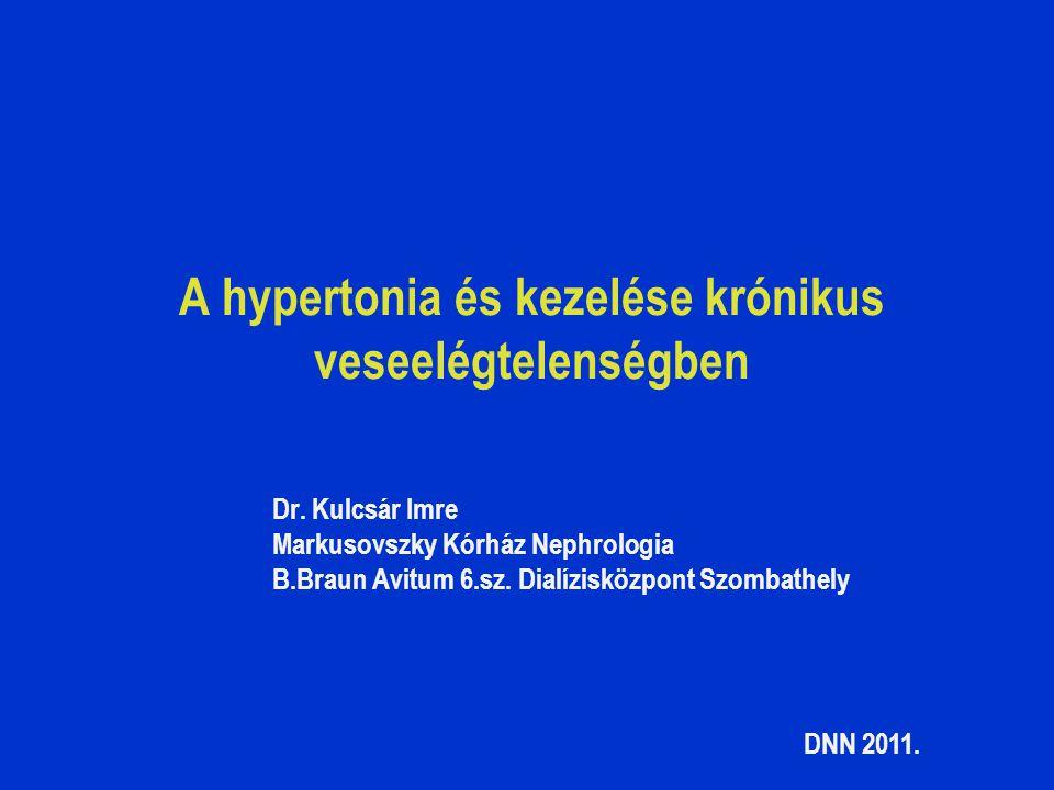 A hypertonia és kezelése krónikus veseelégtelenségben Dr. Kulcsár Imre Markusovszky Kórház Nephrologia B.Braun Avitum 6.sz. Dialízisközpont Szombathel