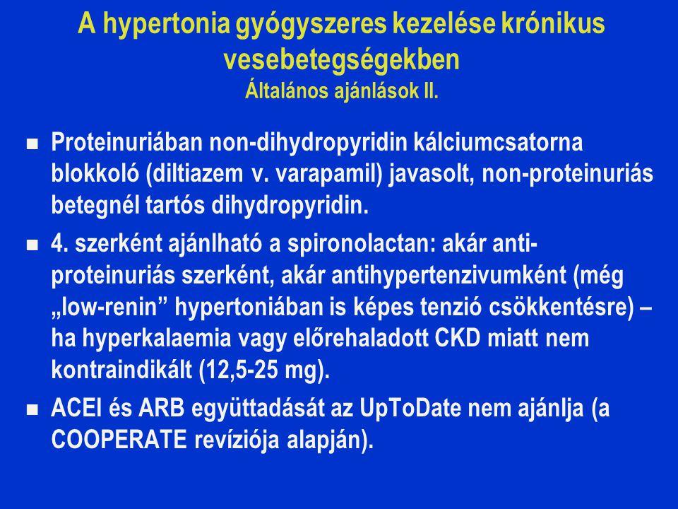 A hypertonia gyógyszeres kezelése krónikus vesebetegségekben Általános ajánlások II. Proteinuriában non-dihydropyridin kálciumcsatorna blokkoló (dilti