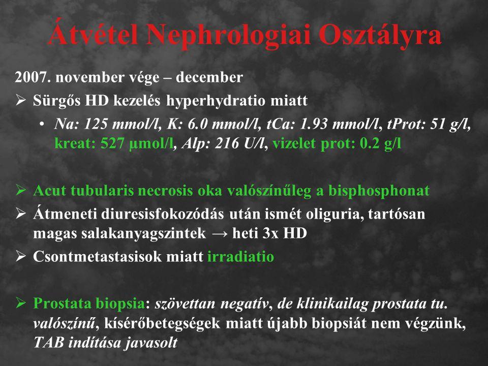 Átvétel Nephrologiai Osztályra 2007. november vége – december  Sürgős HD kezelés hyperhydratio miatt Na: 125 mmol/l, K: 6.0 mmol/l, tCa: 1.93 mmol/l,