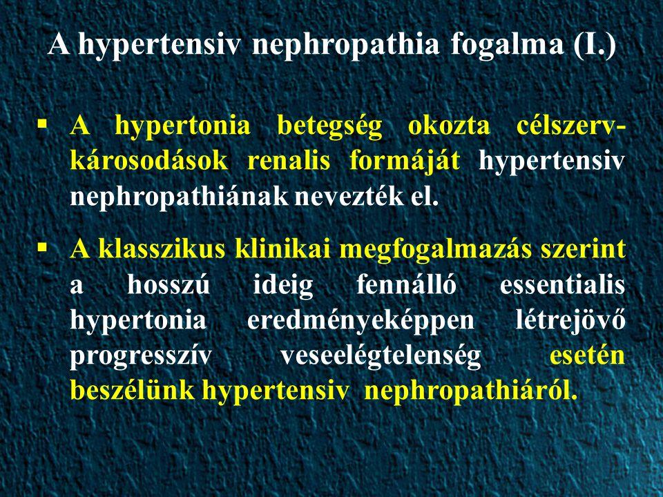 A hypertensiv nephropathia fogalma (I.)  A hypertonia betegség okozta célszerv- károsodások renalis formáját hypertensiv nephropathiának nevezték el.