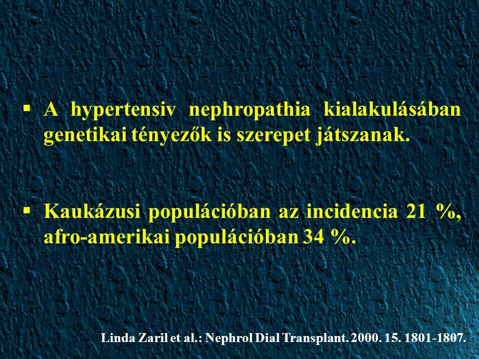  A hypertensiv nephropathia kialakulásában genetikai tényezők is szerepet játszanak.  Kaukázusi populációban az incidencia 21 %, afro-amerikai popul