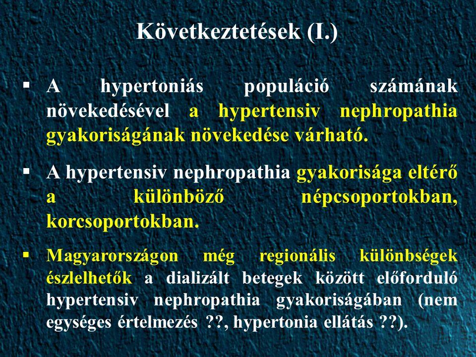 Következtetések (I.)  A hypertoniás populáció számának növekedésével a hypertensiv nephropathia gyakoriságának növekedése várható.  A hypertensiv ne