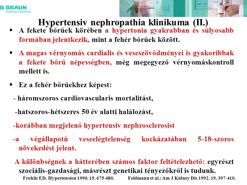Hypertensiv nephropathia klinikuma (II.)  A fekete bőrűek körében a hypertonia gyakrabban és súlyosabb formában jelentkezik, mint a fehér bőrűek között.