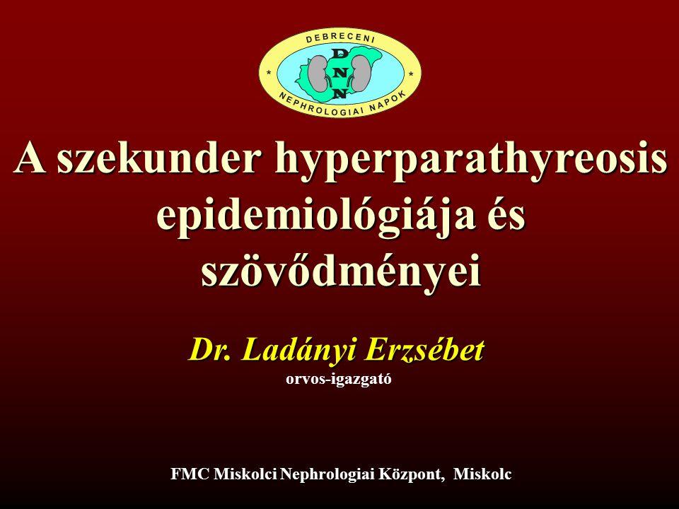 A szekunder hyperparathyreosis epidemiológiája és szövődményei Dr. Ladányi Erzsébet orvos-igazgató FMC Miskolci Nephrologiai Központ, Miskolc