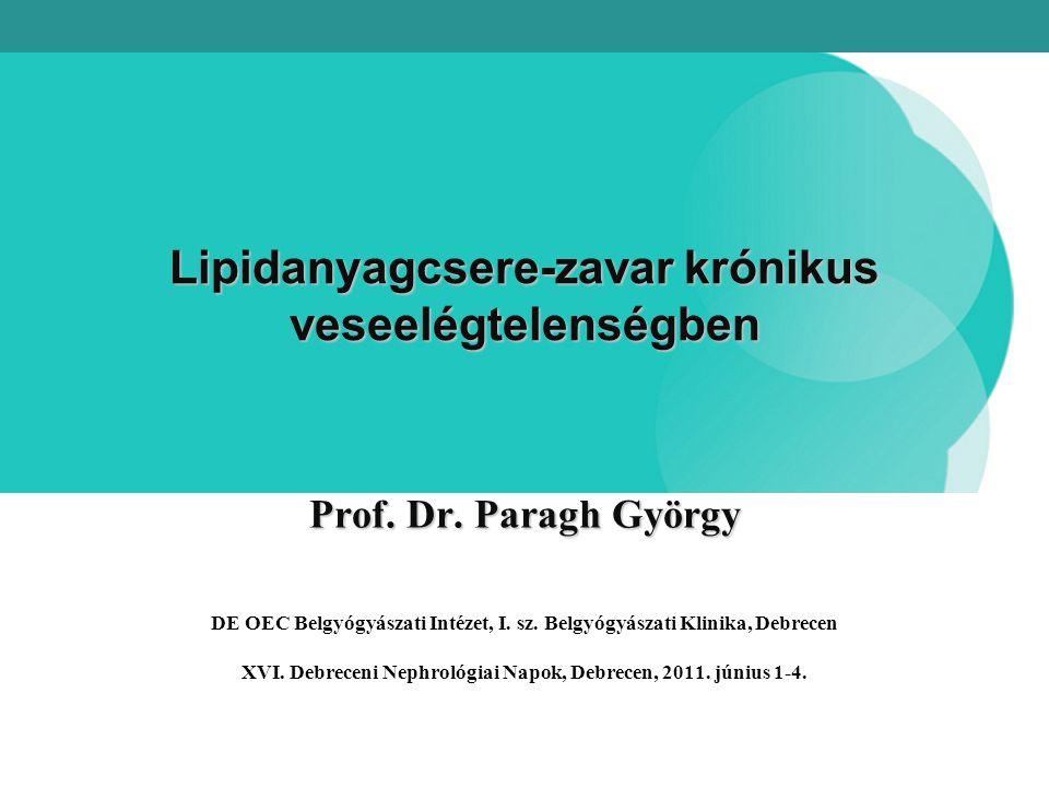 Lipidanyagcsere-zavar krónikus veseelégtelenségben Prof. Dr. Paragh György DE OEC Belgyógyászati Intézet, I. sz. Belgyógyászati Klinika, Debrecen XVI.