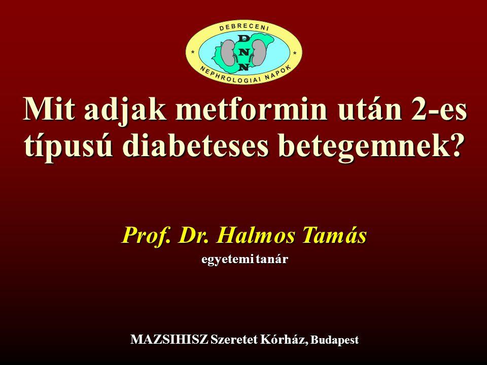Mit adjak metformin után 2-es típusú diabeteses betegemnek? MAZSIHISZ Szeretet Kórház, Budapest Prof. Dr. Halmos Tamás egyetemi tanár