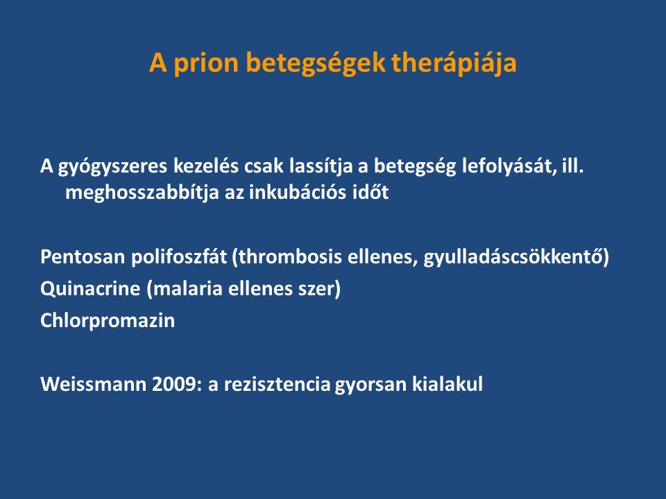A prion betegségek therápiája A gyógyszeres kezelés csak lassítja a betegség lefolyását, ill.