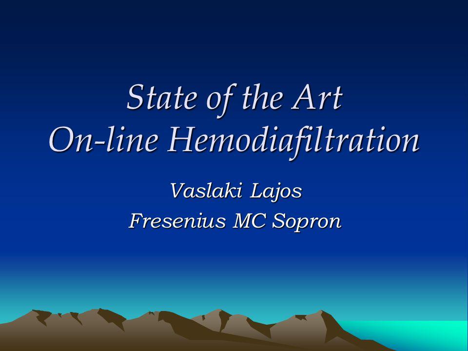 State of the Art On-line Hemodiafiltration Vaslaki Lajos Fresenius MC Sopron