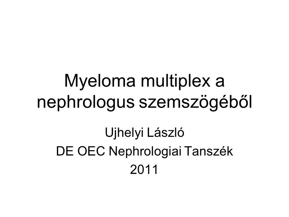Vesekárosodás myeloma multiplexben (MM) Vesefunkció beszűkülés gyakorisága MM felismerésekor vagy megelőzően 20-30%, MM lefolyása során 50% 1 Újonnan diagnosztizált MM betegek között közel 50% 2 Vesepótló kezelésre MM betegek 2- 10% szorul 3 túlélést rontó szövődmény 1 Oxford handbook of nephrology and hypertension.