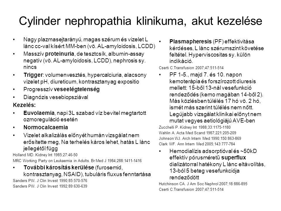Cylinder nephropathia klinikuma, akut kezelése Nagy plazmasejtarányú, magas szérum és vizelet L lánc cc-val kísért MM-ben (vö. AL-amyloidosis, LCDD) M
