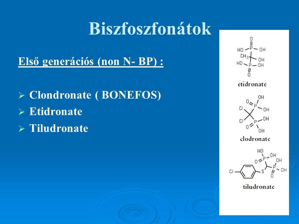 Biszfoszfonátok Első generációs (non N- BP) :   Clondronate ( BONEFOS)   Etidronate   Tiludronate