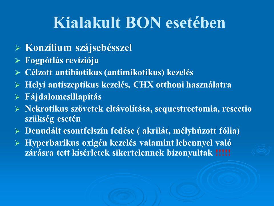 Kialakult BON esetében   Konzílium szájsebésszel   Fogpótlás revíziója   Célzott antibiotikus (antimikotikus) kezelés   Helyi antiszeptikus ke