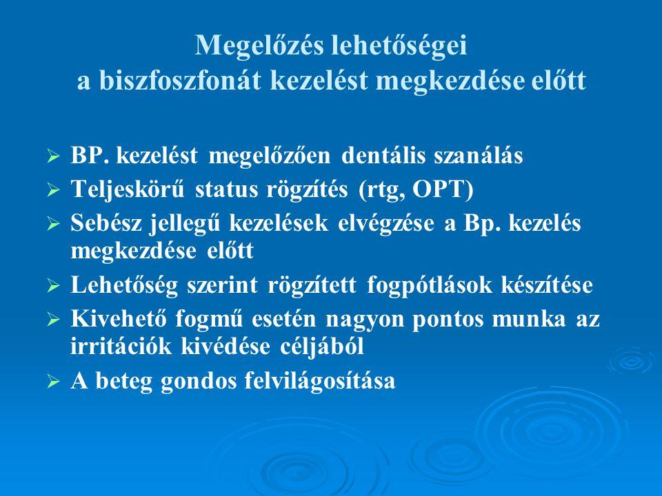 Megelőzés lehetőségei a biszfoszfonát kezelést megkezdése előtt   BP. kezelést megelőzően dentális szanálás   Teljeskörű status rögzítés (rtg, OPT