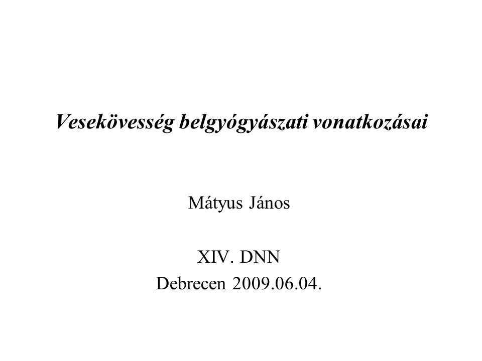 Vesekövesség belgyógyászati vonatkozásai Mátyus János XIV. DNN Debrecen 2009.06.04.