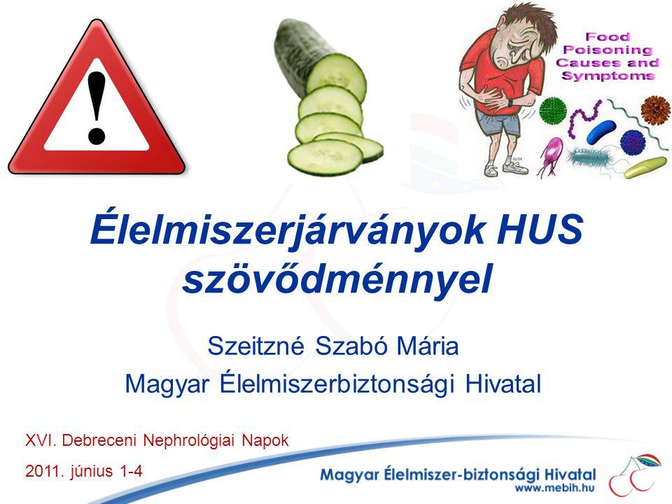 Élelmiszerjárványok HUS szövődménnyel Szeitzné Szabó Mária Magyar Élelmiszerbiztonsági Hivatal XVI.