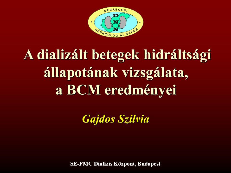 A dializált betegek hidráltsági A dializált betegek hidráltsági állapotának vizsgálata, a BCM eredményei SE-FMC Dialízis Központ, Budapest Gajdos Szil
