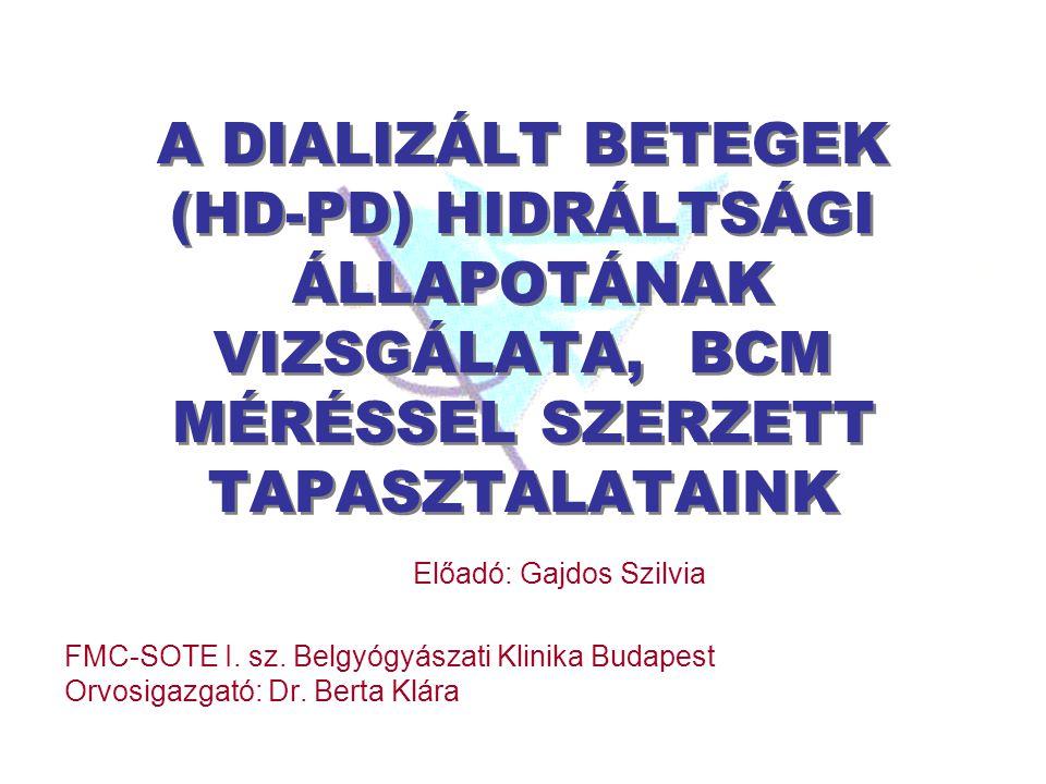 A DIALIZÁLT BETEGEK (HD-PD) HIDRÁLTSÁGI ÁLLAPOTÁNAK VIZSGÁLATA, BCM MÉRÉSSEL SZERZETT TAPASZTALATAINK FMC-SOTE I. sz. Belgyógyászati Klinika Budapest