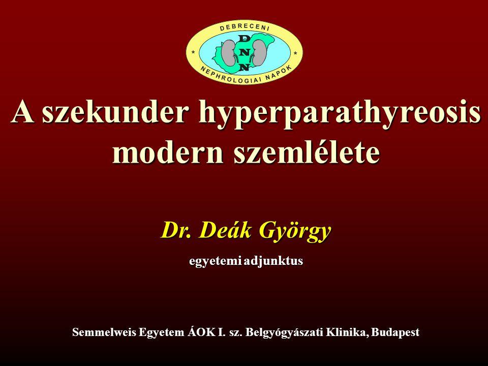 A szekunder hyperparathyreosis modern szemlélete Dr. Deák György egyetemi adjunktus Semmelweis Egyetem ÁOK I. sz. Belgyógyászati Klinika, Budapest