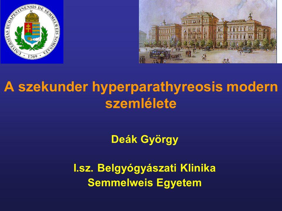 A szekunder hyperparathyreosis modern szemlélete Deák György I.sz. Belgyógyászati Klinika Semmelweis Egyetem