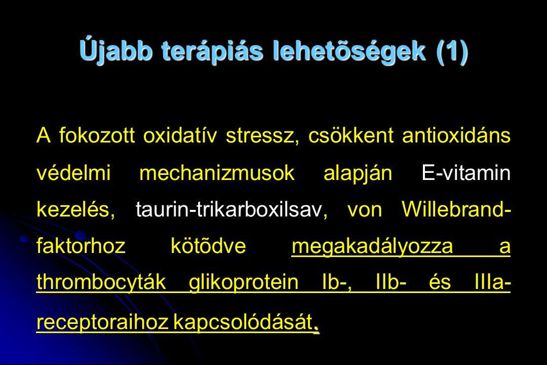 Újabb terápiás lehetõségek (1). A fokozott oxidatív stressz, csökkent antioxidáns védelmi mechanizmusok alapján E-vitamin kezelés, taurin-trikarboxils
