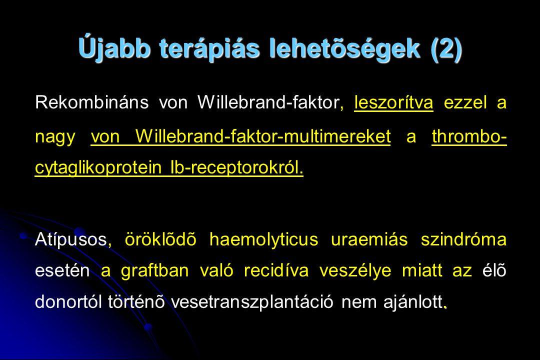Újabb terápiás lehetõségek (2) Rekombináns von Willebrand-faktor, leszorítva ezzel a nagy von Willebrand-faktor-multimereket a thrombo- cytaglikoprote
