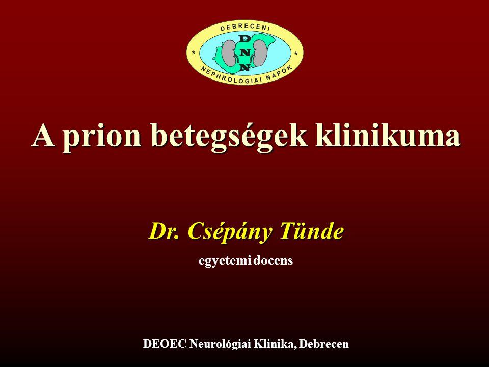 A prion betegségek klinikuma Dr. Csépány Tünde egyetemi docens DEOEC Neurológiai Klinika, Debrecen