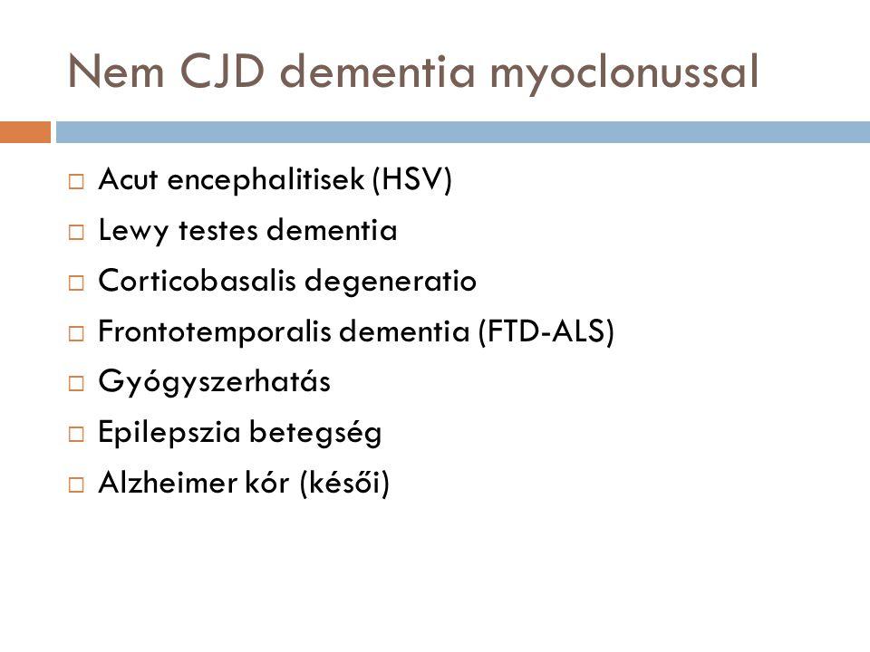 Nem CJD dementia myoclonussal  Acut encephalitisek (HSV)  Lewy testes dementia  Corticobasalis degeneratio  Frontotemporalis dementia (FTD-ALS) 