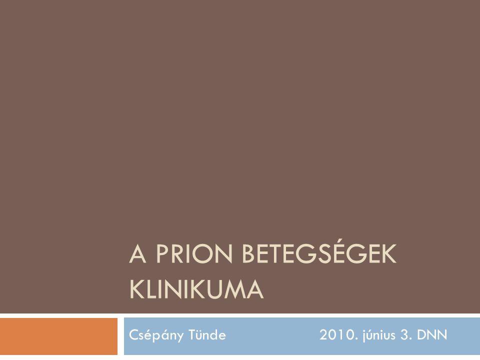 A PRION BETEGSÉGEK KLINIKUMA Csépány Tünde 2010. június 3. DNN