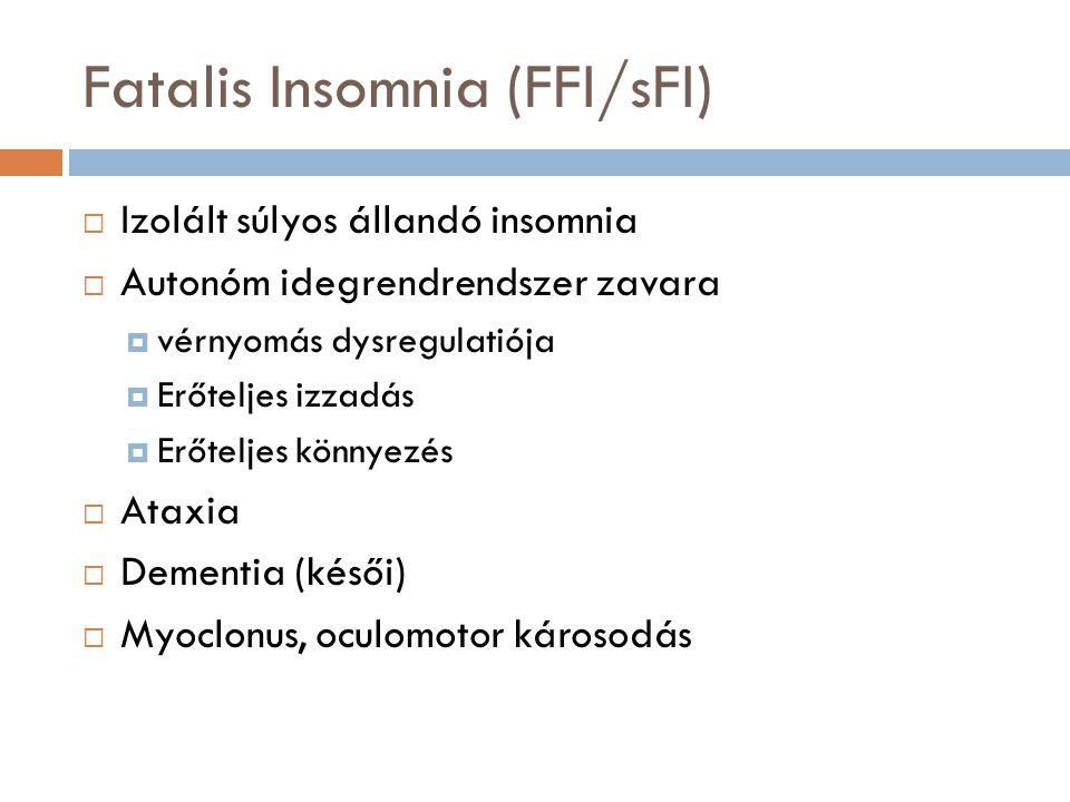 Fatalis Insomnia (FFI/sFI)  Izolált súlyos állandó insomnia  Autonóm idegrendrendszer zavara  vérnyomás dysregulatiója  Erőteljes izzadás  Erőteljes könnyezés  Ataxia  Dementia (késői)  Myoclonus, oculomotor károsodás