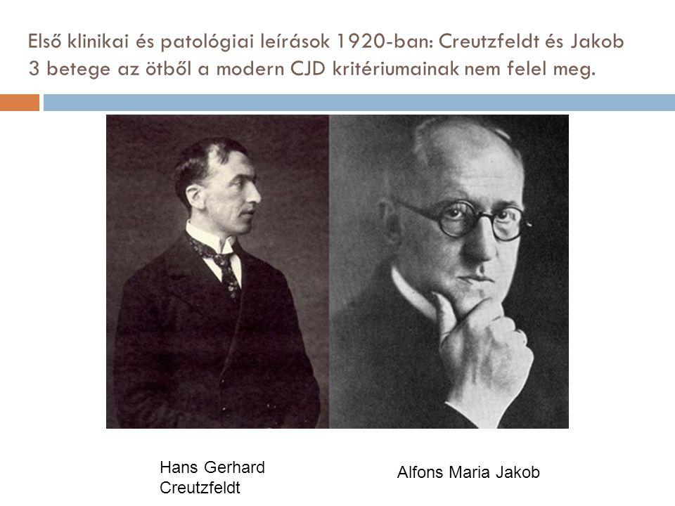 Első klinikai és patológiai leírások 1920-ban: Creutzfeldt és Jakob 3 betege az ötből a modern CJD kritériumainak nem felel meg.