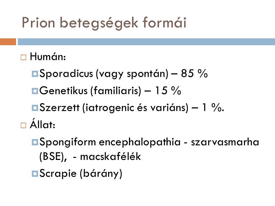Prion betegségek (pathogén szerint)  Idiopathiás – sCJD, variánsok: ataxiás, visuális, sFI  Genetikus  Familiáris CJD (fCJD)  Gerstmann-Sträussler-Scheinker syndroma (GSS)  Fatalis familáris insomnia (FFI)  Átvihető:  Iatrogén CJD (iCJD)  Kuru  Új variáns CJD (vCJD)