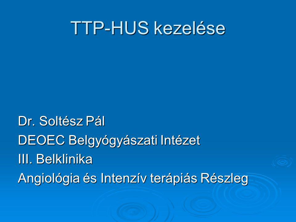 TTP-HUS kimenetele a kezelés fejlődésével  90%-os mortalitás – kezelés nélkül  50%-os relapsus – splenectomia+ steroid  10%-os relapsus – plazma/plazmacsere