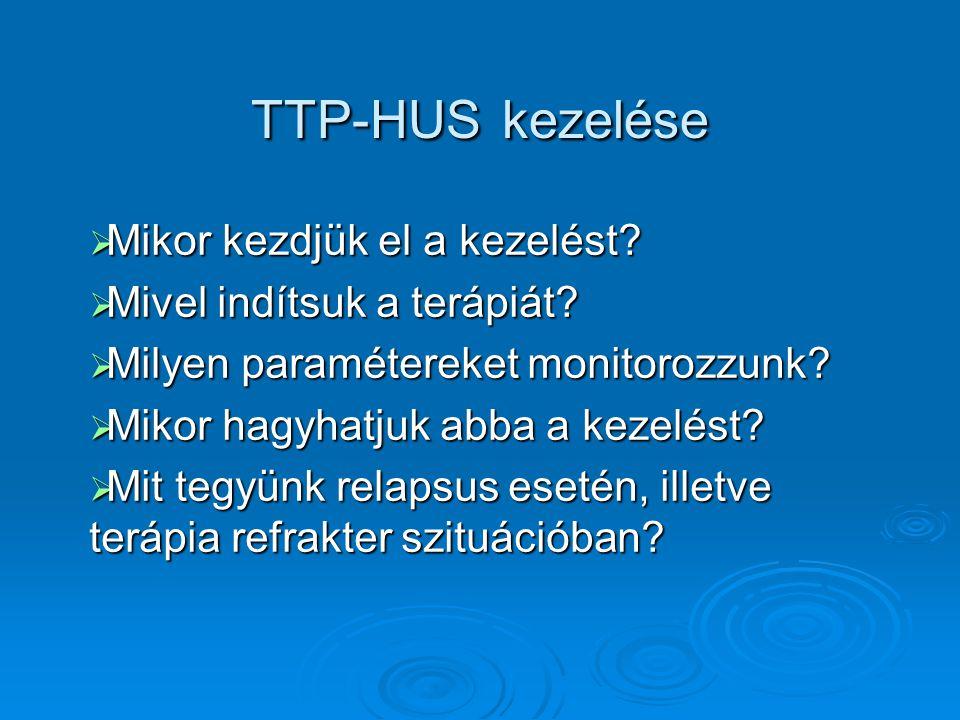 TTP-HUS első vonalbeli kezelése  A TTP-HUS alapos gyanúja esetén a kezelést minél hamarabb, de 24 órán belül mindenképpen el kell kezdeni  Plazmacsere vagy plazma infusios kezelés.
