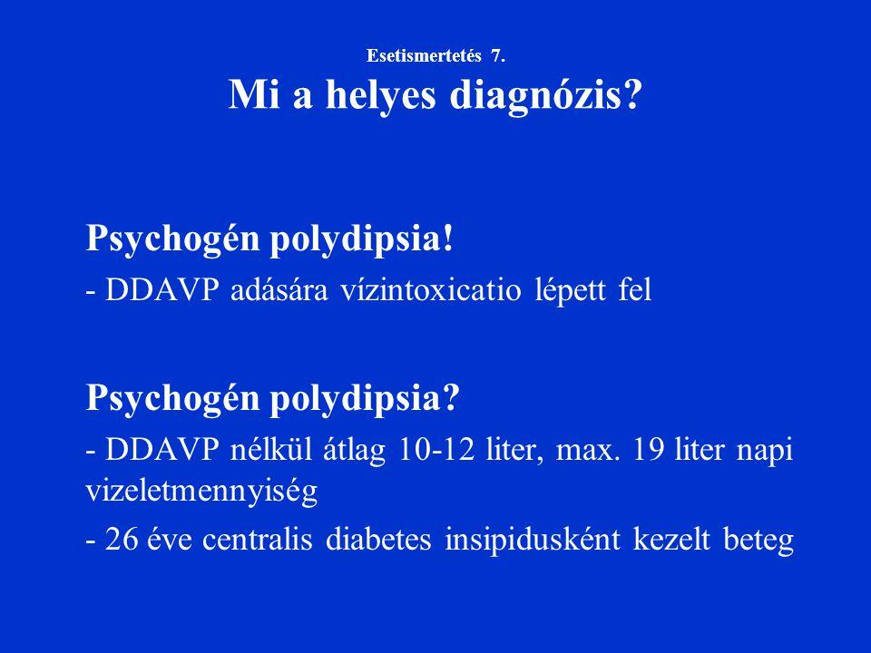 Esetismertetés 7. Mi a helyes diagnózis? Psychogén polydipsia! - DDAVP adására vízintoxicatio lépett fel Psychogén polydipsia? - DDAVP nélkül átlag 10