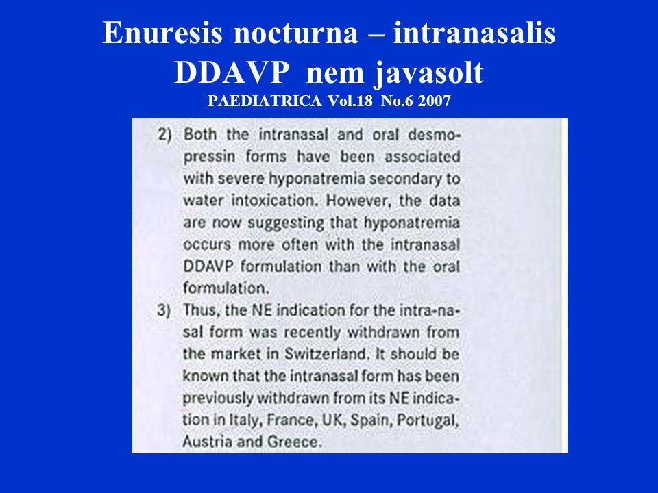 Enuresis nocturna – intranasalis DDAVP nem javasolt PAEDIATRICA Vol.18 No.6 2007