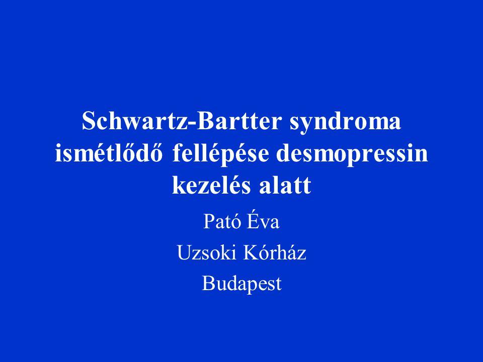 Schwartz-Bartter syndroma ismétlődő fellépése desmopressin kezelés alatt Pató Éva Uzsoki Kórház Budapest