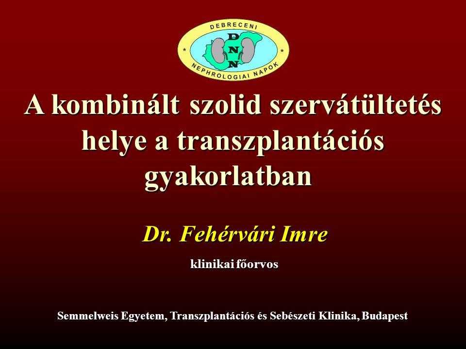 A kombinált szolid szervátültetés helye a transzplantációs gyakorlatban Fehérvári Imre Semmelweis Egyetem Transzplantációs és Sebészeti Klinika