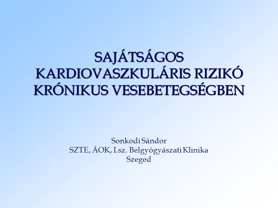 SAJÁTSÁGOS KARDIOVASZKULÁRIS RIZIKÓ KRÓNIKUS VESEBETEGSÉGBEN Sonkodi Sándor SZTE, ÁOK, I.sz. Belgyógyászati Klinika Szeged