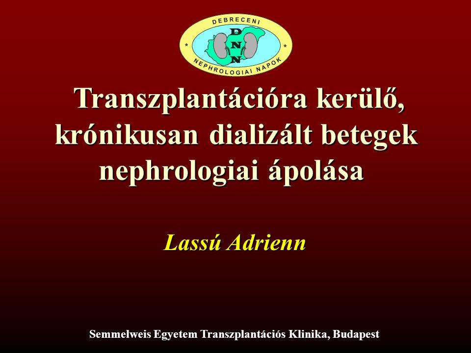 Transzplantációra kerülő, Transzplantációra kerülő, krónikusan dializált betegek nephrologiai ápolása Semmelweis Egyetem Transzplantációs Klinika, Budapest Lassú Adrienn