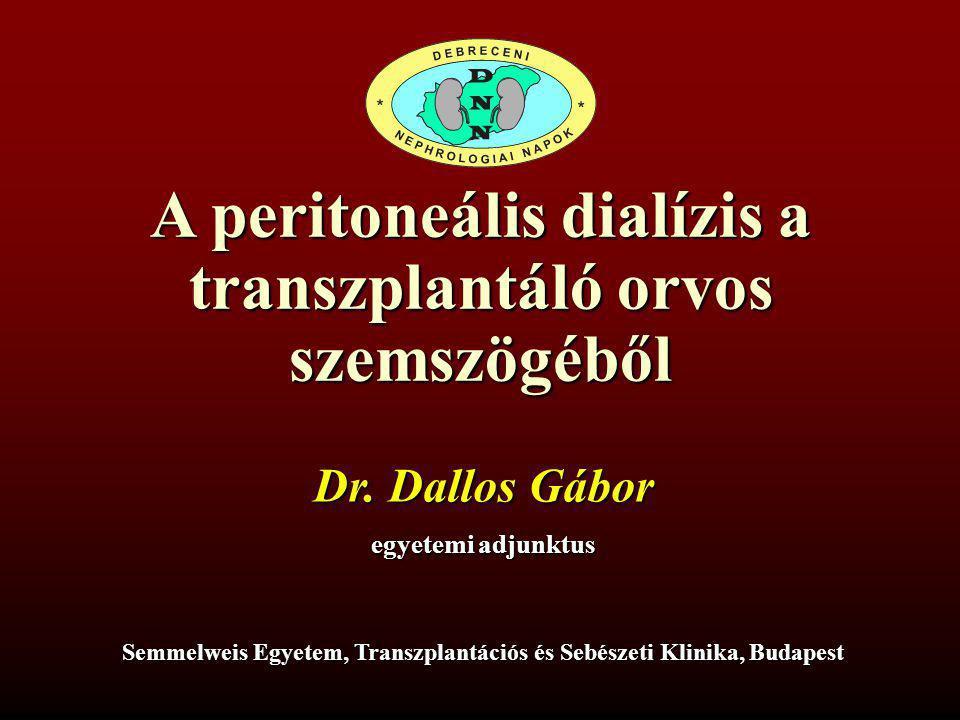 A peritoneális dialízis a transzplantáló orvos szemszögéből egyetemi adjunktus Semmelweis Egyetem, Transzplantációs és Sebészeti Klinika, Budapest Dr.
