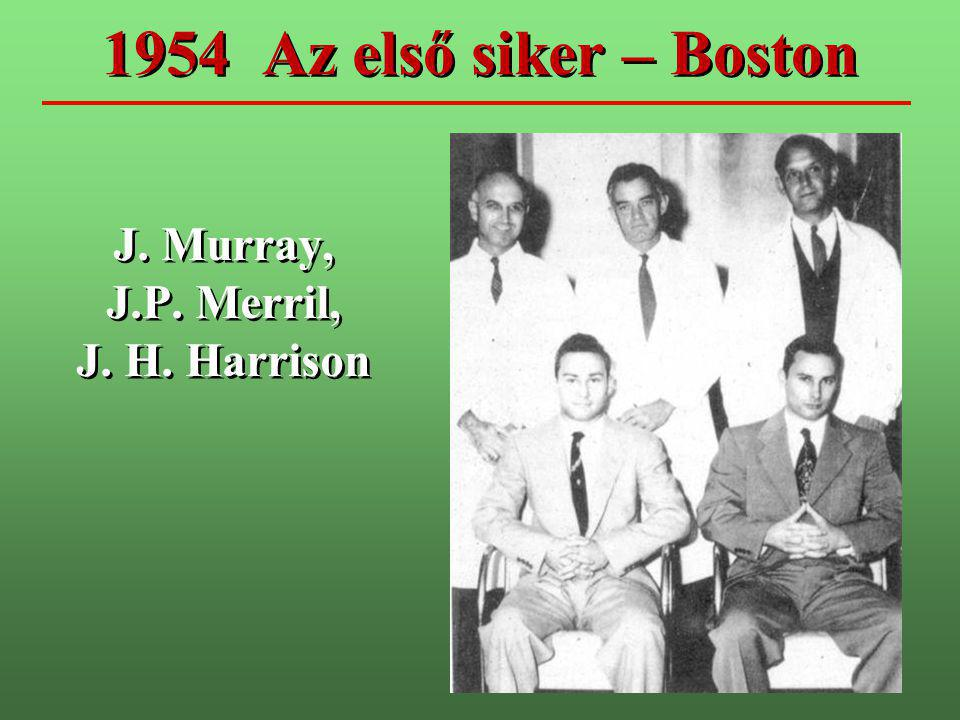 1954 Az első siker – Boston J. Murray, J.P. Merril, J. H. Harrison J. Murray, J.P. Merril, J. H. Harrison