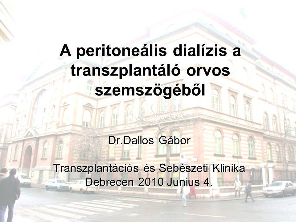 A peritoneális dialízis a transzplantáló orvos szemszögéből Dr.Dallos Gábor Transzplantációs és Sebészeti Klinika Debrecen 2010 Junius 4.