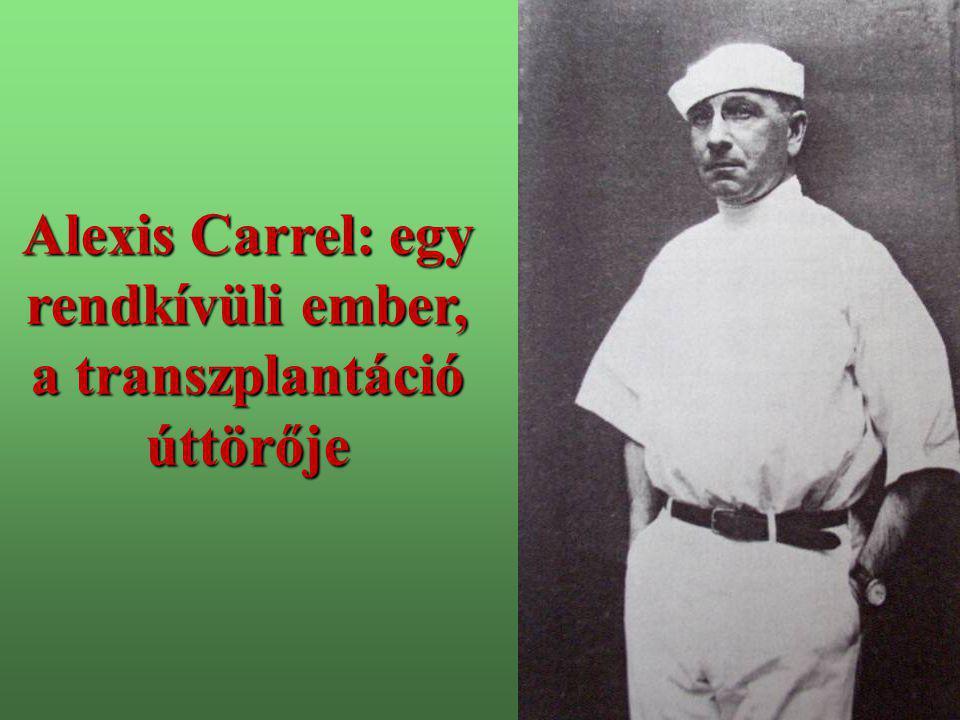 Alexis Carrel: egy rendkívüli ember, a transzplantáció úttörője