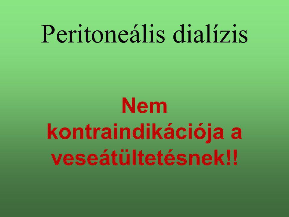 Peritoneális dialízis Nem kontraindikációja a veseátültetésnek!!