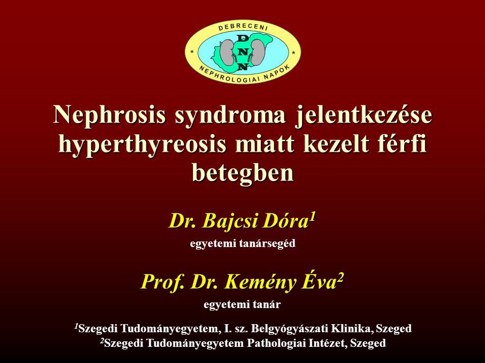 NEPHROSIS SYNDROMA JELENTKEZÉSE HYPERTHYREOSIS MIATT KEZELT FÉRFI BETEGBEN Debreceni Nephrológiai Napok 2014.