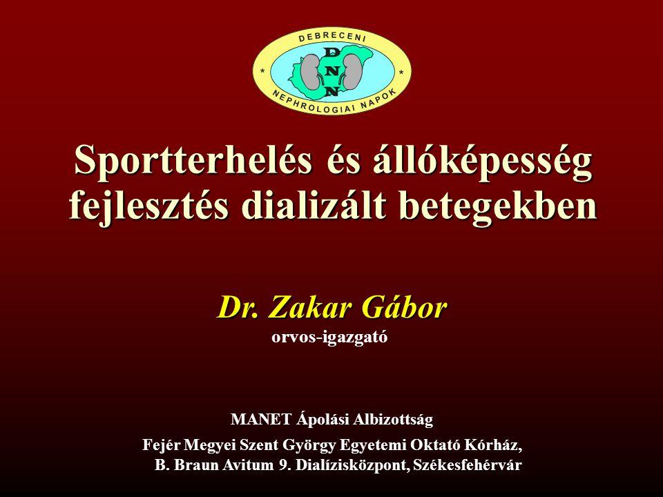 Sportterhelés és állóképesség fejlesztés dializált betegekben Dr. Zakar Gábor MANET Ápolási Albizottság orvos-igazgató Fejér Megyei Szent György Egyet