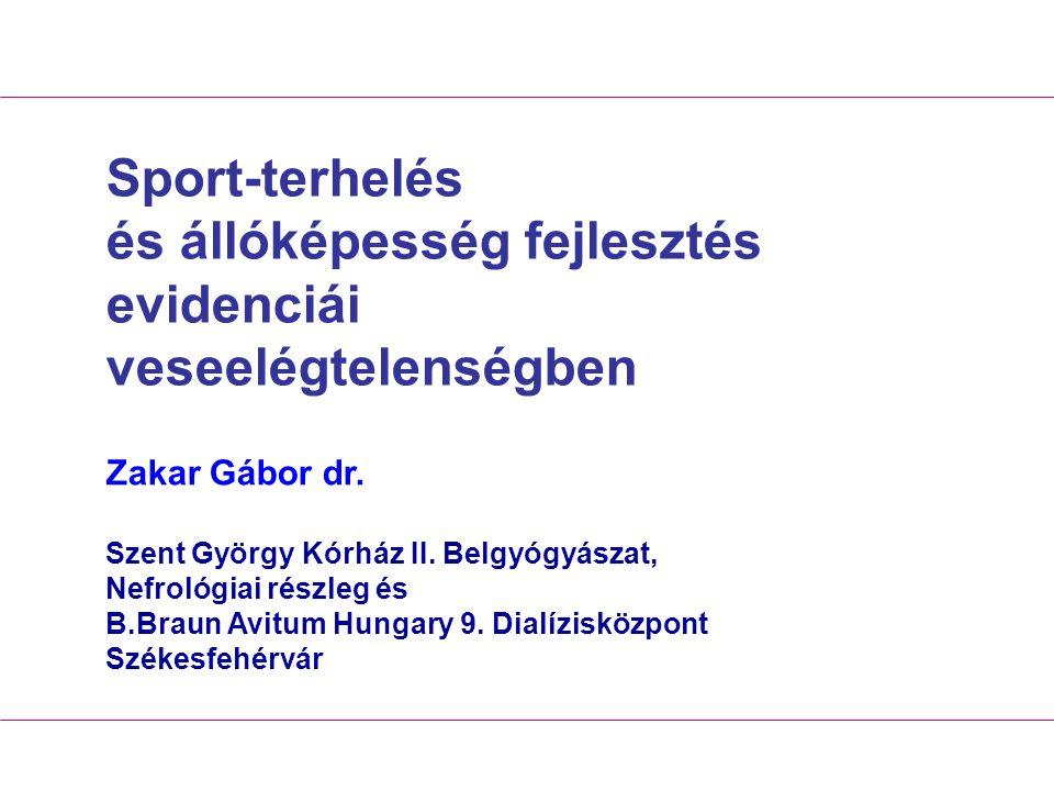 Sport-terhelés és állóképesség fejlesztés evidenciái veseelégtelenségben Zakar Gábor dr. Szent György Kórház II. Belgyógyászat, Nefrológiai részleg és