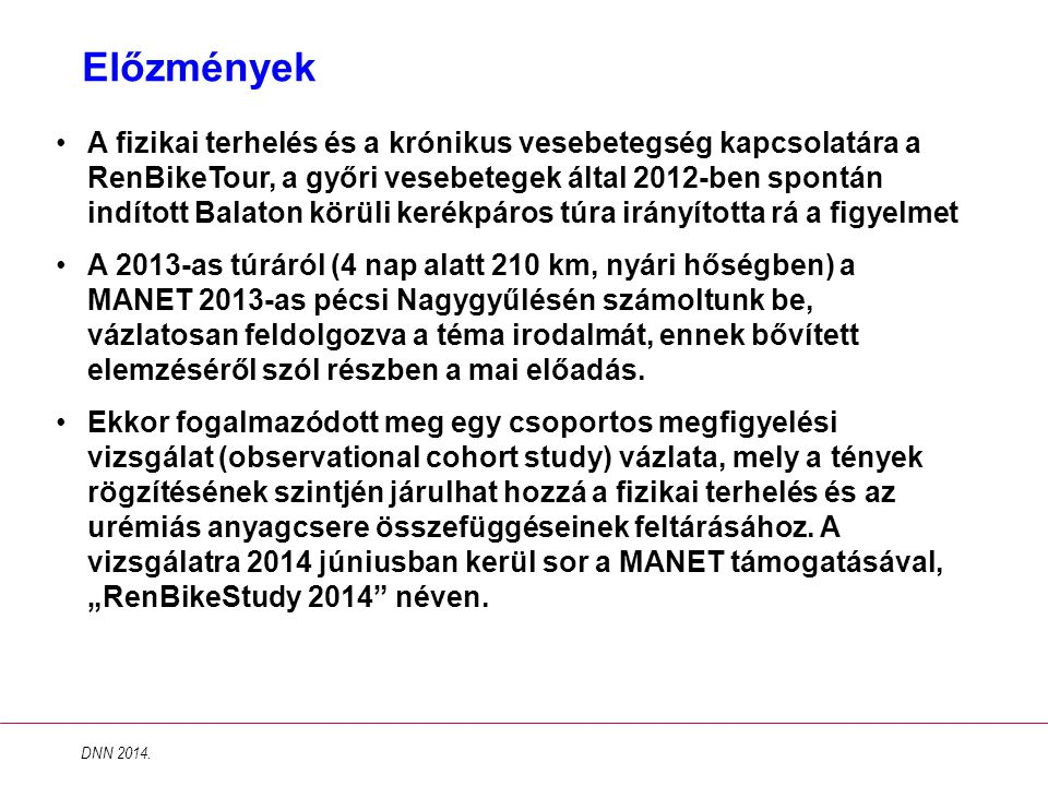Előzmények A fizikai terhelés és a krónikus vesebetegség kapcsolatára a RenBikeTour, a győri vesebetegek által 2012-ben spontán indított Balaton körül