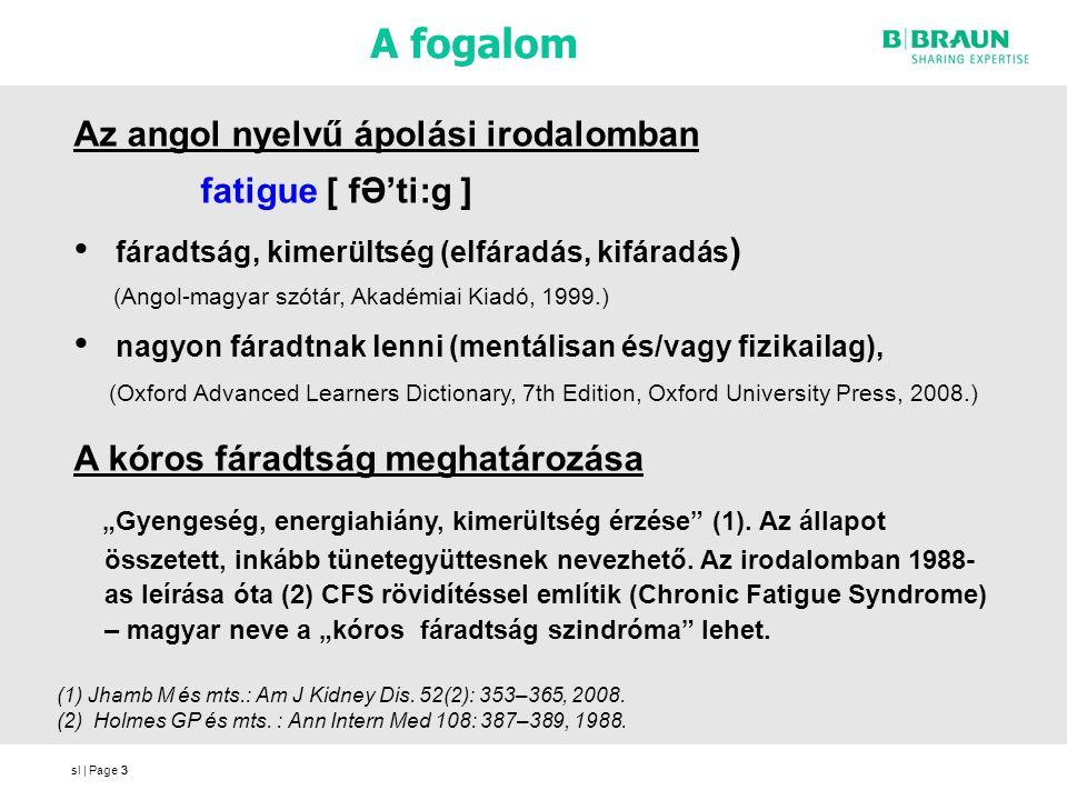 sl | Page3 A fogalom 3 Az angol nyelvű ápolási irodalomban fatigue [ fƏ'ti:g ] fáradtság, kimerültség (elfáradás, kifáradás ) (Angol-magyar szótár, Ak